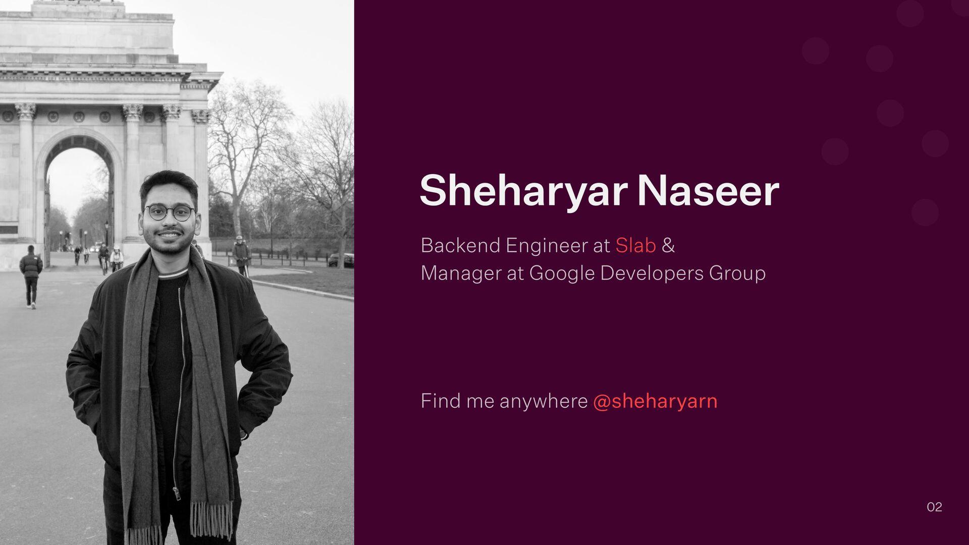 Find me anywhere @sheharyarn 02 Sheharyar Nasee...