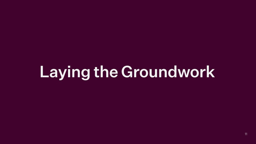 Laying the Groundwork 11
