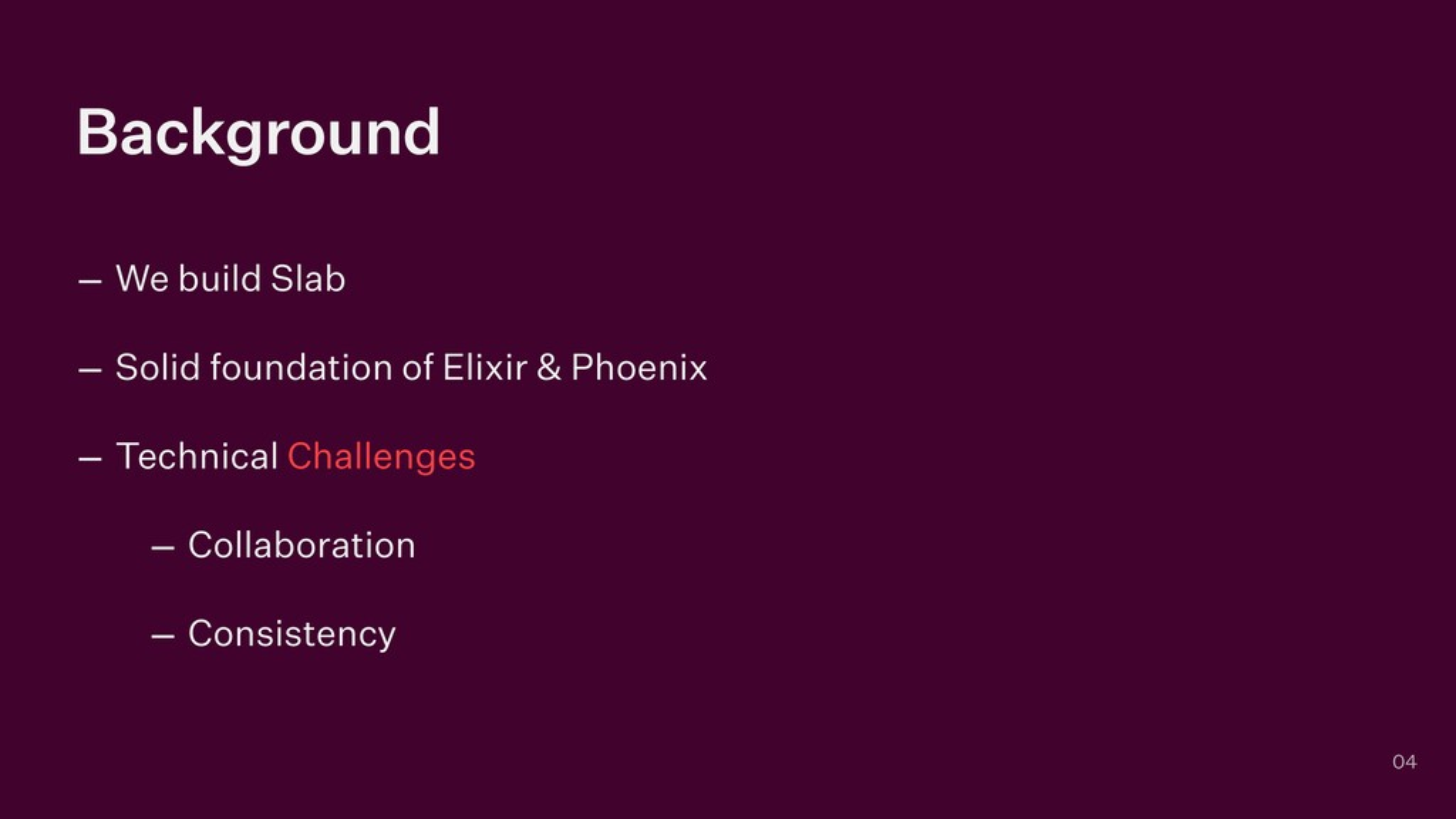 Background – We build Slab   – Solid foundation...