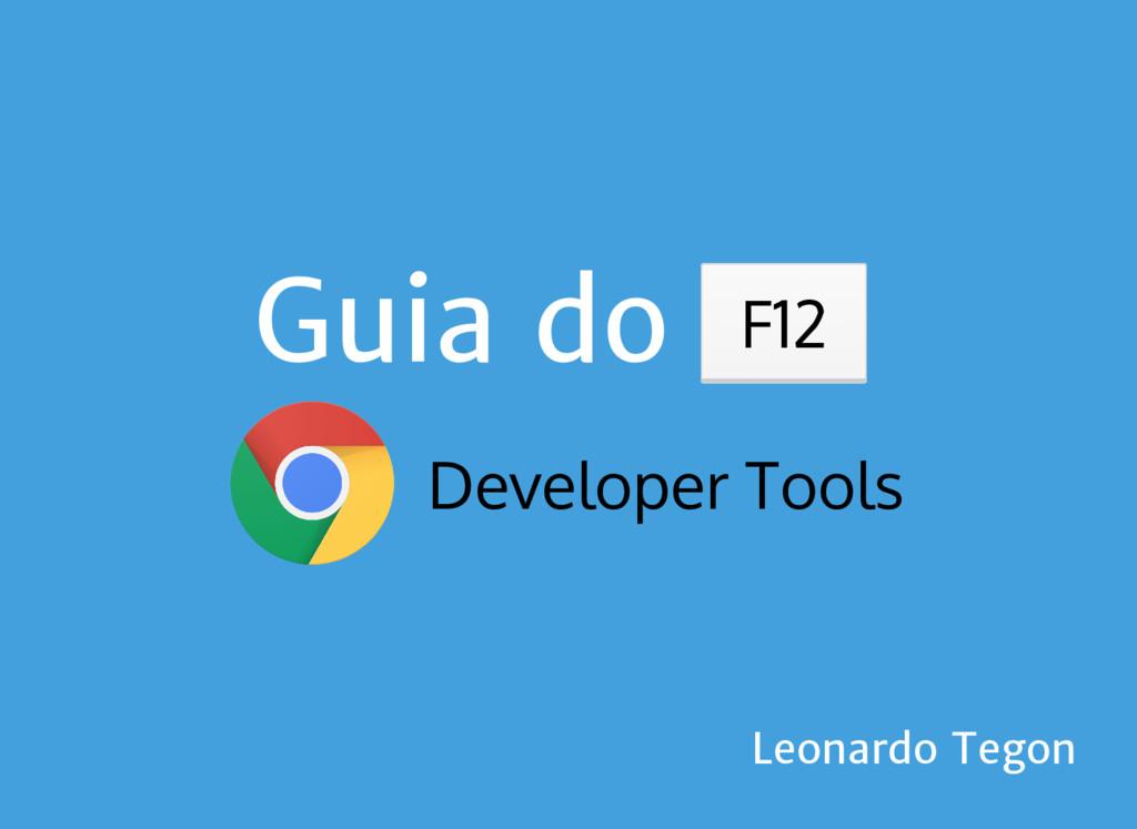Guia do f12 Developer Tools F12 Leonardo Tegon