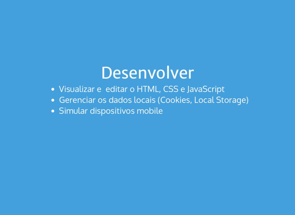 Desenvolver Visualizar e editar o HTML, CSS e J...