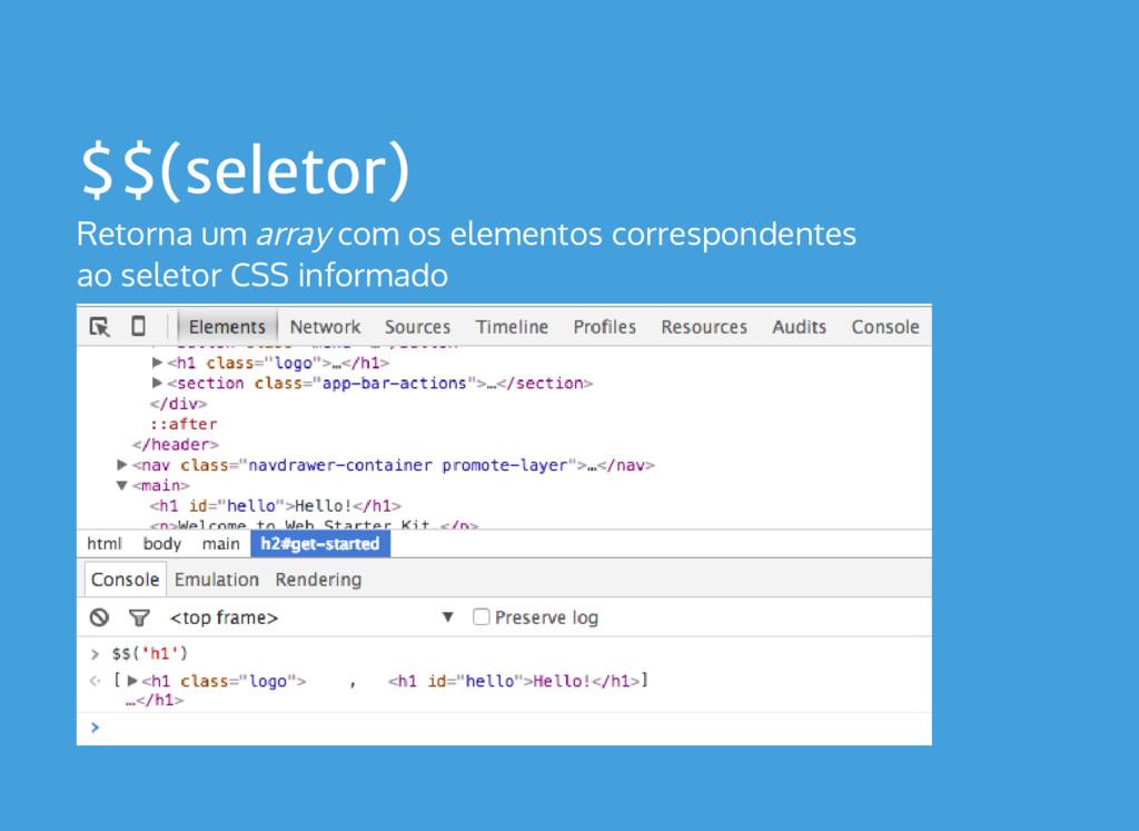 $$(seletor) Retorna um array com os elementos c...