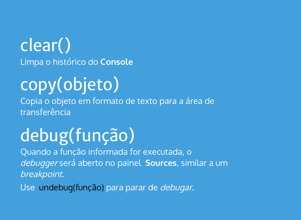 clear() Limpa o histórico do Console copy(objet...