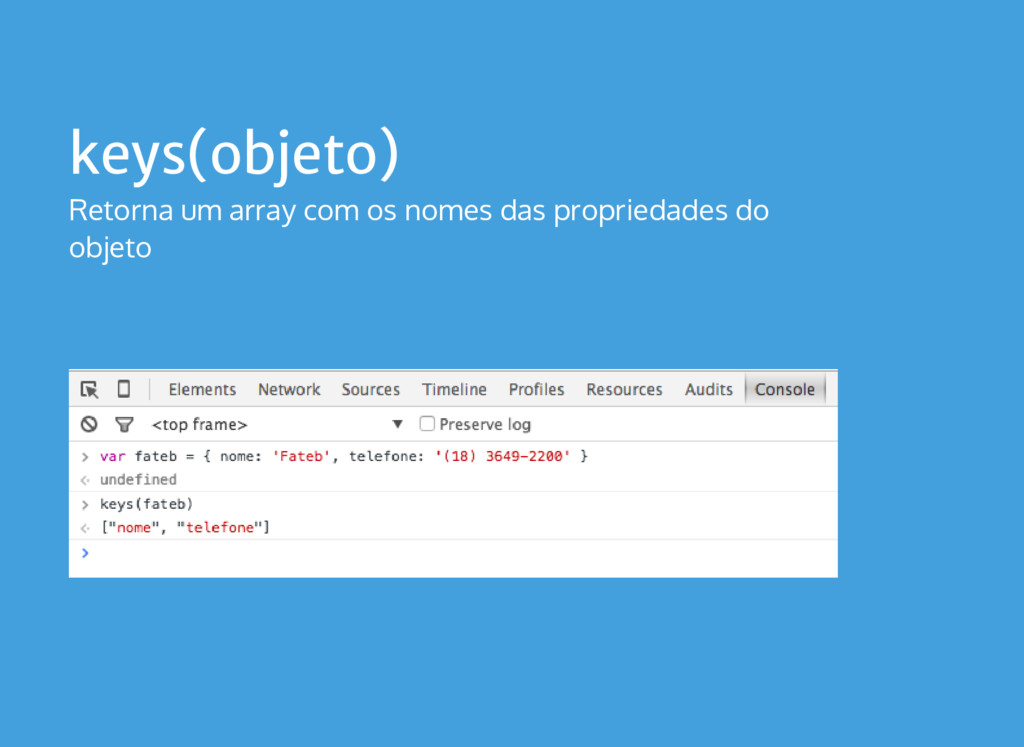 keys(objeto) Retorna um array com os nomes das ...