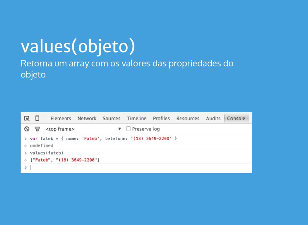 values(objeto) Retorna um array com os valores ...