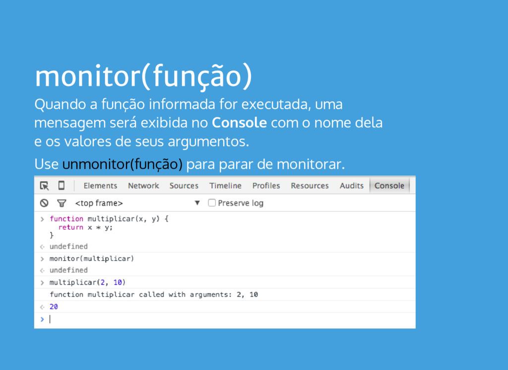 monitor(função) Quando a função informada for e...