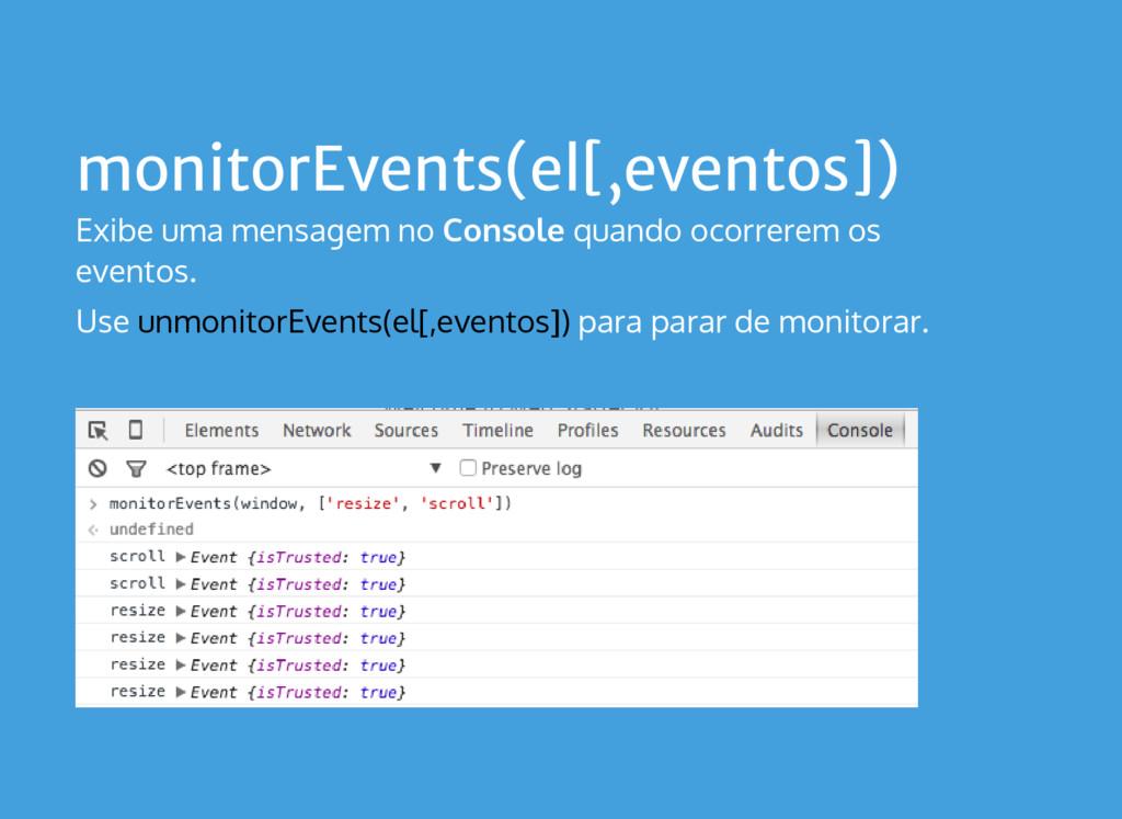 monitorEvents(el[,eventos]) Exibe uma mensagem ...