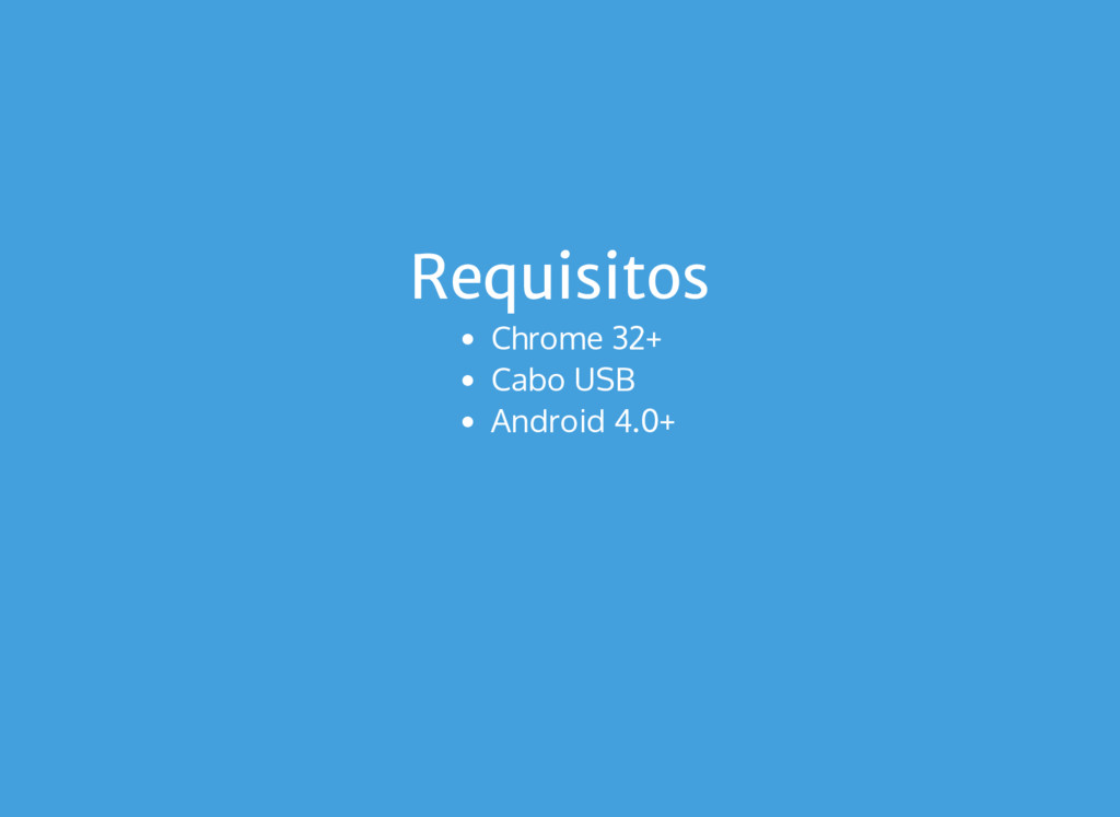 Requisitos Chrome 32+ Cabo USB Android 4.0+