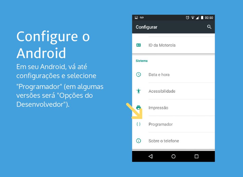 Configure o Android Em seu Android, vá até conf...