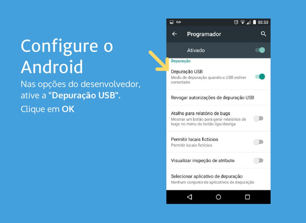 Configure o Android Nas opções do desenvolvedor...