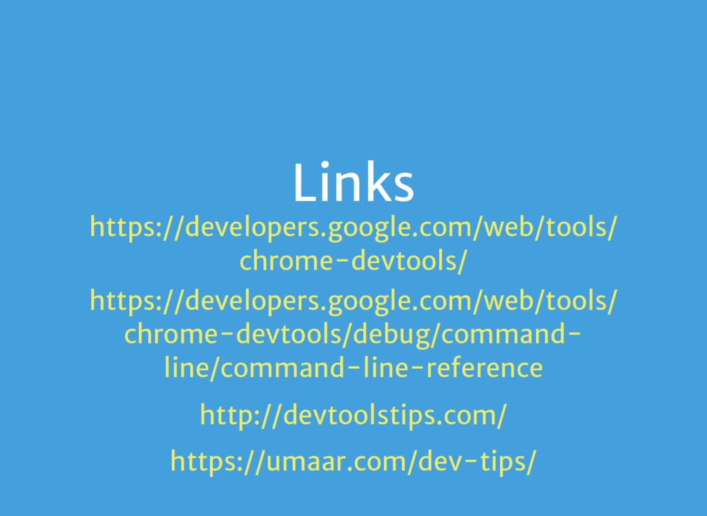 Links https://developers.google.com/web/tools/ ...