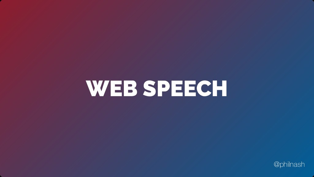 WEB SPEECH @philnash