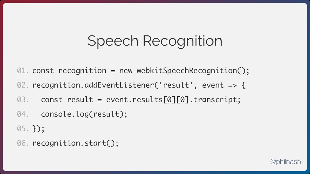 Speech Recognition const recognition = new webk...