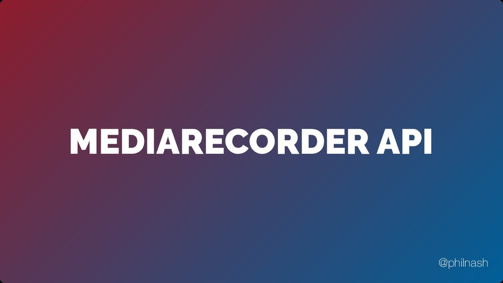 MEDIARECORDER API @philnash