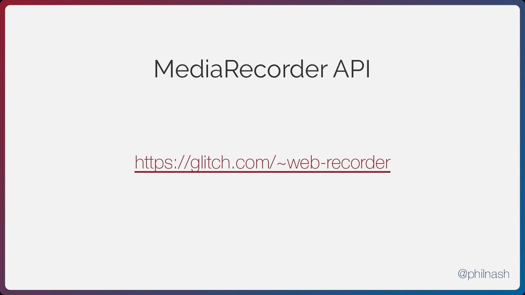 MediaRecorder API https://glitch.com/~web-recor...