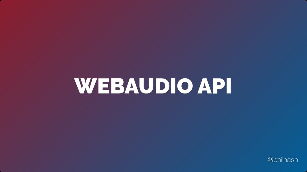 WEBAUDIO API @philnash
