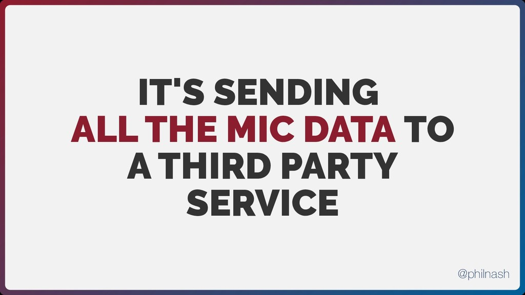 IT'S SENDING ALL THE MIC DATA TO A THIRD PARTY ...