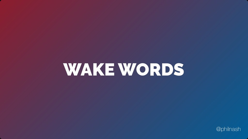 WAKE WORDS @philnash