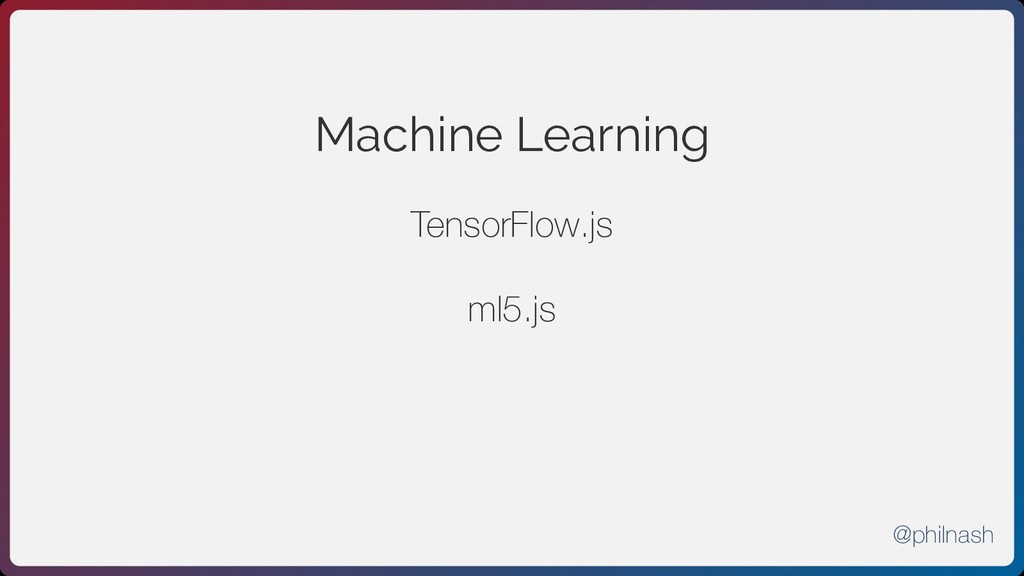 Machine Learning TensorFlow.js ml5.js @philnash