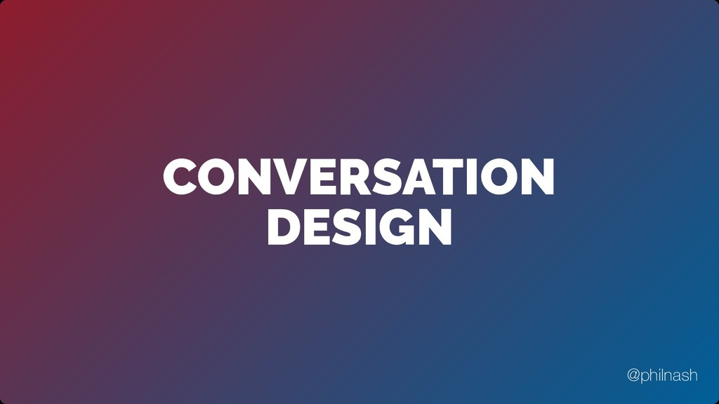 CONVERSATION DESIGN @philnash