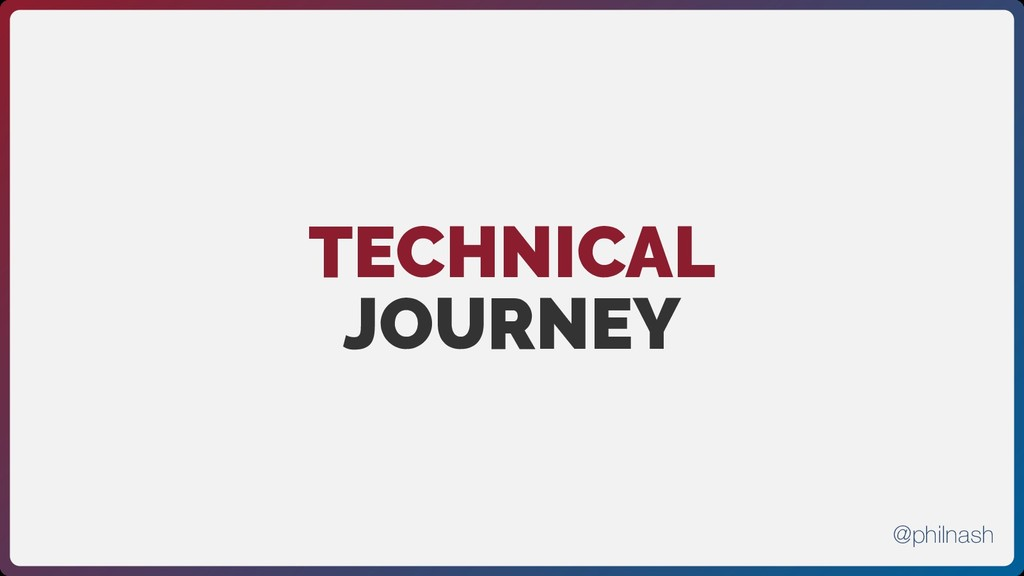 TECHNICAL JOURNEY @philnash