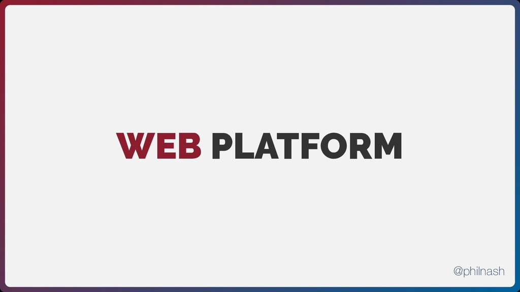 WEB PLATFORM @philnash