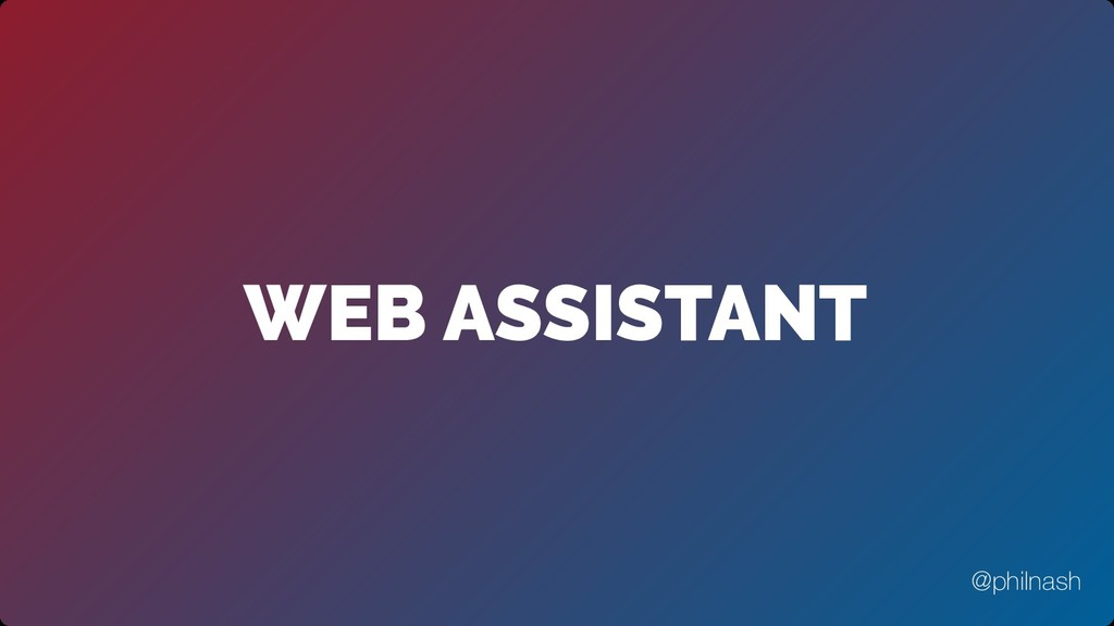 WEB ASSISTANT @philnash
