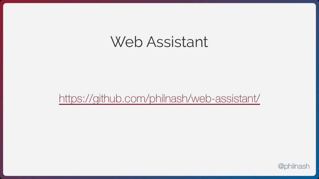 Web Assistant https://github.com/philnash/web-a...