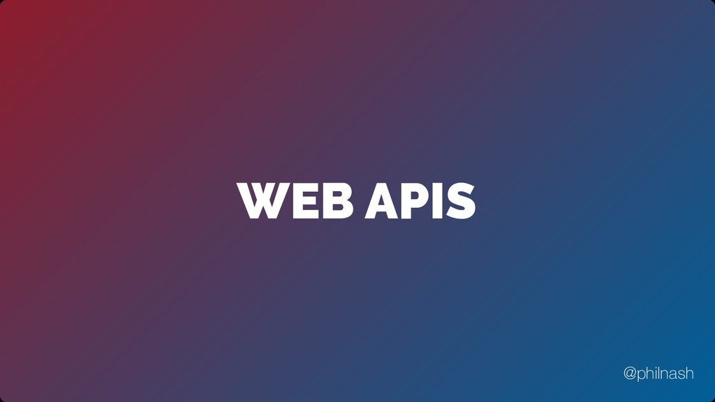 WEB APIS @philnash