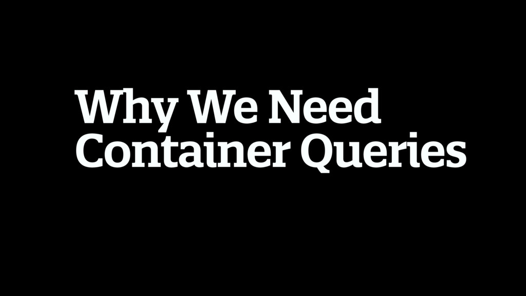 Why We Need Container Queries