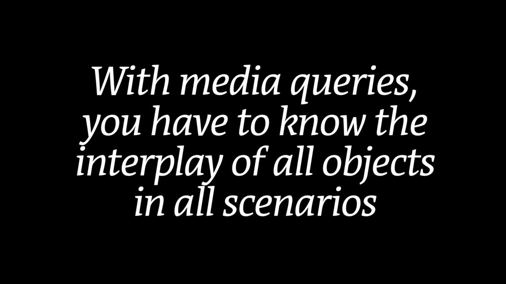 With media queries, you have to know the interp...