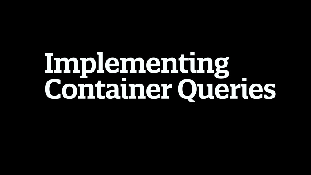Implementing Container Queries