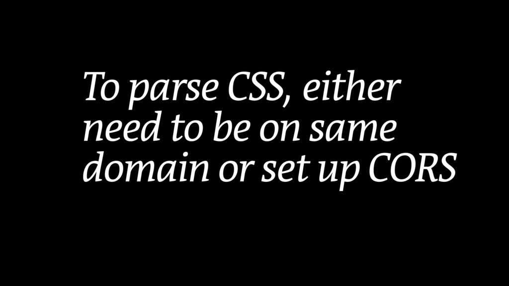 To parse CSS, either need to be on same domain ...