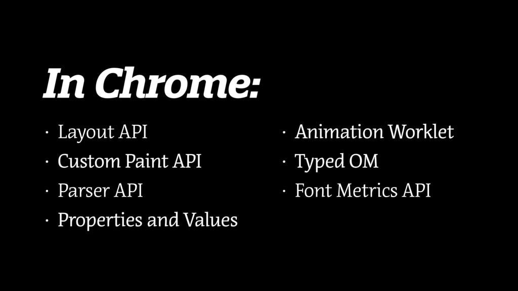 In Chrome: • Layout API • Custom Paint API • Pa...