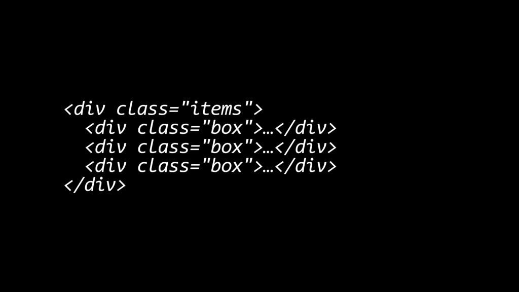 "<div class=""items""> <div class=""box"">…</div> <d..."