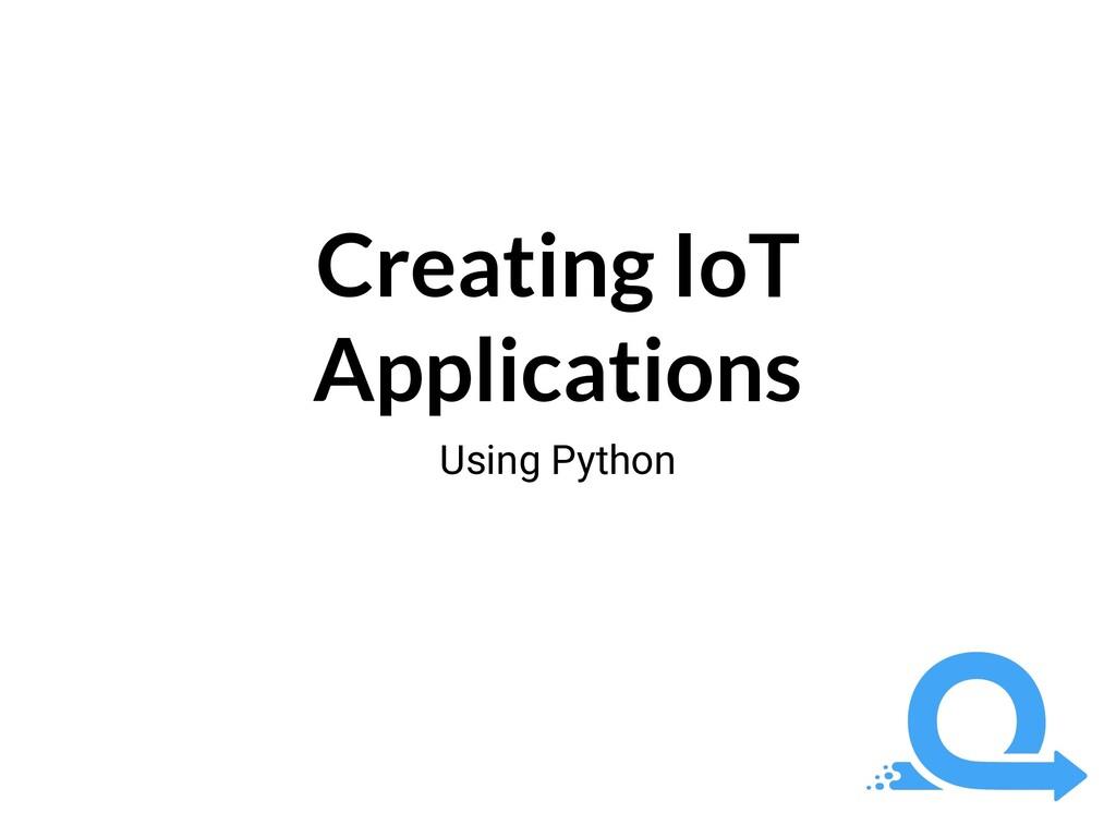 Creating IoT Applications Using Python