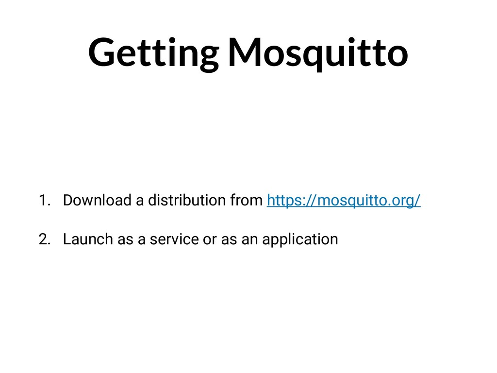 Getting Mosquitto 1. Download a distribution fr...