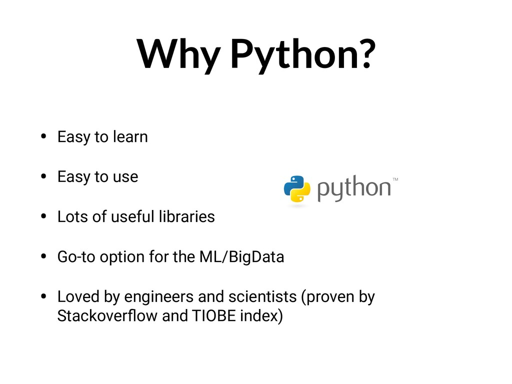 Why Python? • Easy to learn • Easy to use • Lot...