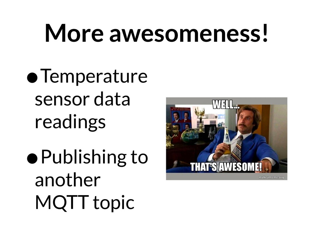 More awesomeness! •Temperature sensor data read...