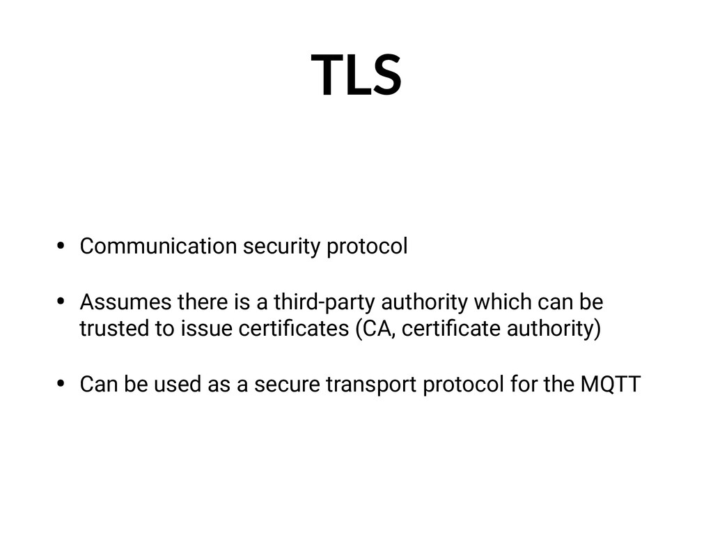 TLS • Communication security protocol • Assumes...