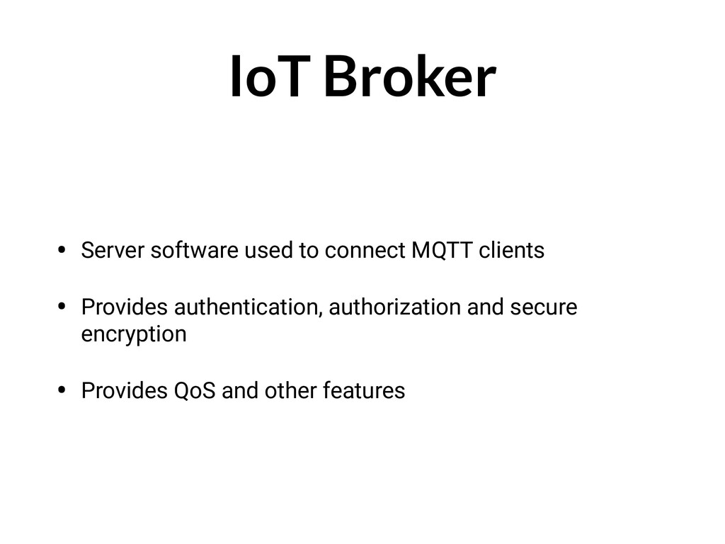 IoT Broker • Server software used to connect MQ...