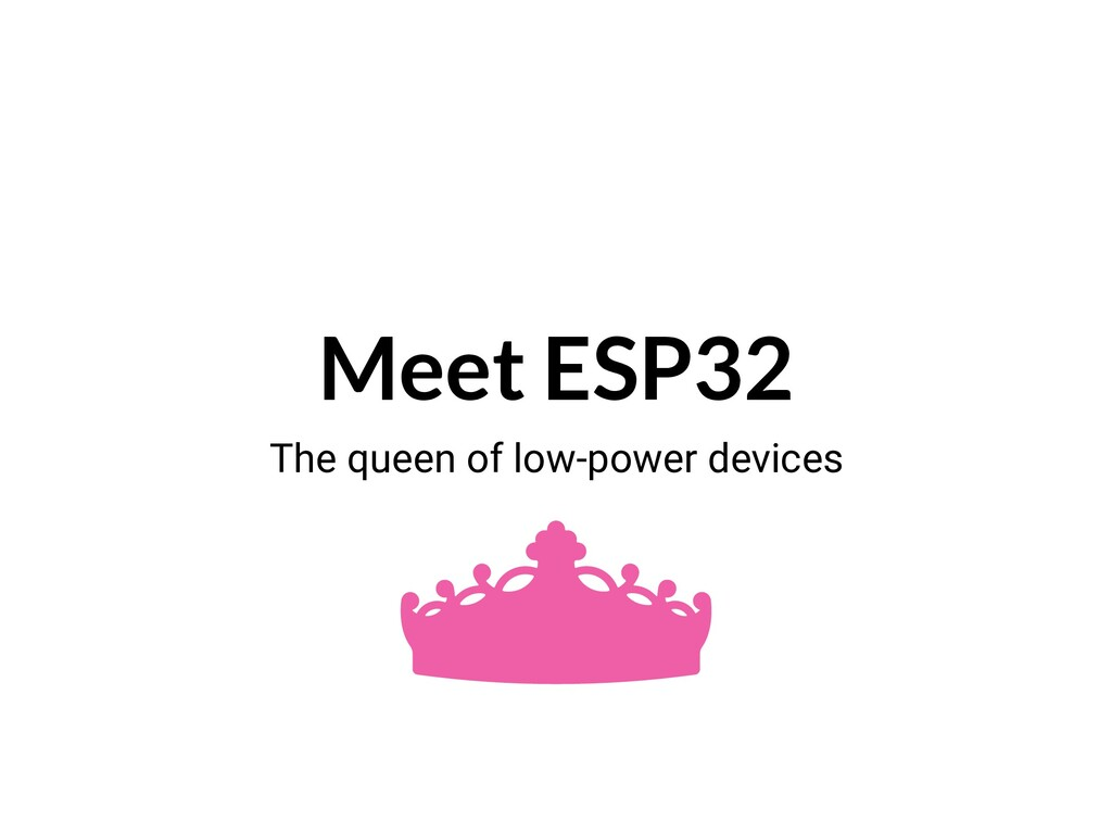 Meet ESP32 The queen of low-power devices