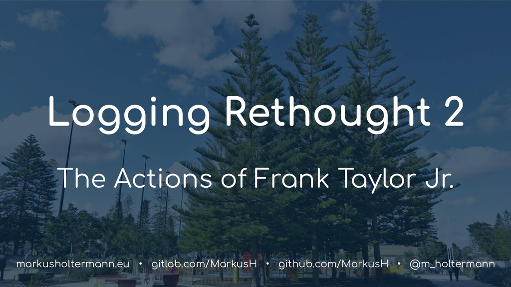 Logging Rethought 2 The Actions of Frank Taylor...