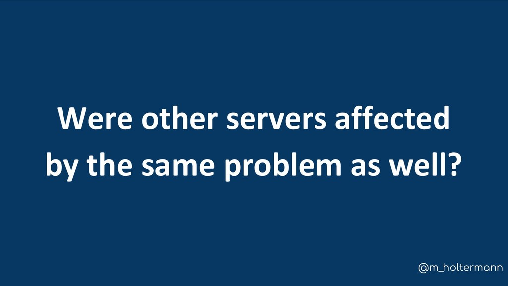 @m_holtermann Were other servers affected by th...
