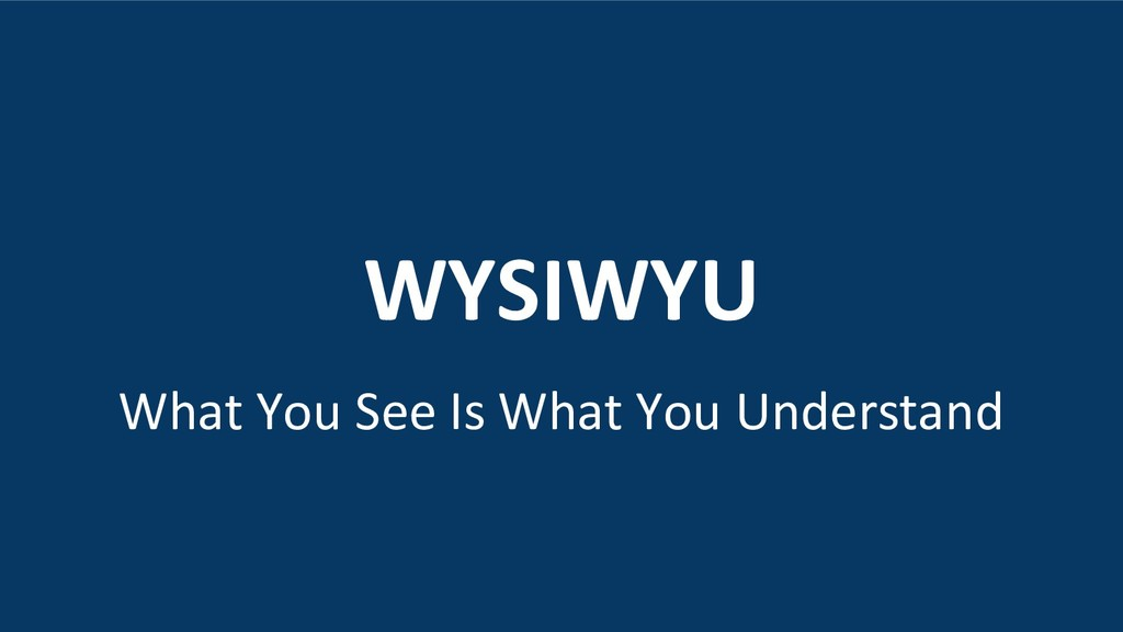 WYSIWYU What You See Is What You Understand