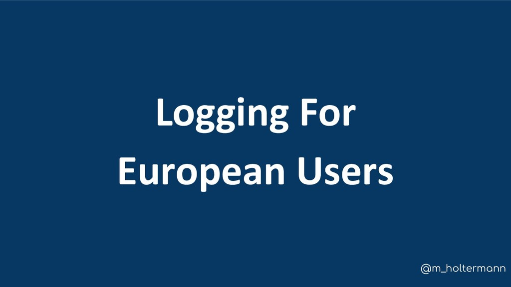 @m_holtermann Logging For European Users