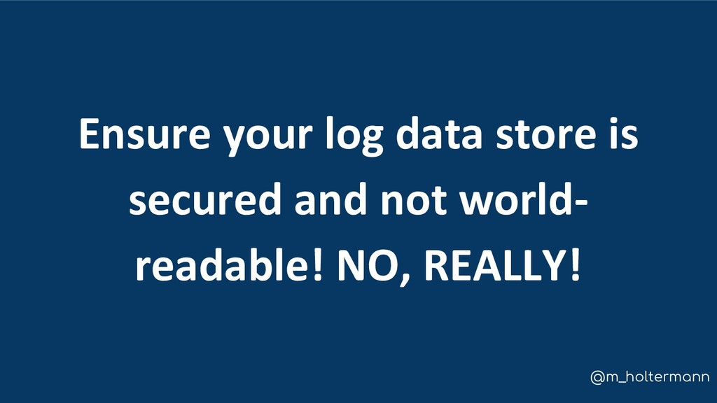 @m_holtermann Ensure your log data store is sec...
