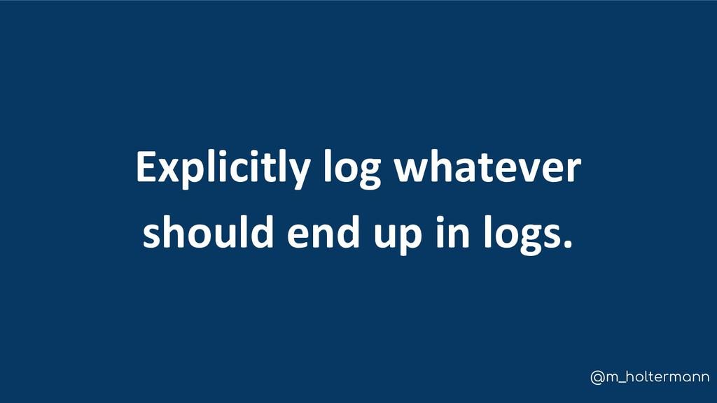 @m_holtermann Explicitly log whatever should en...