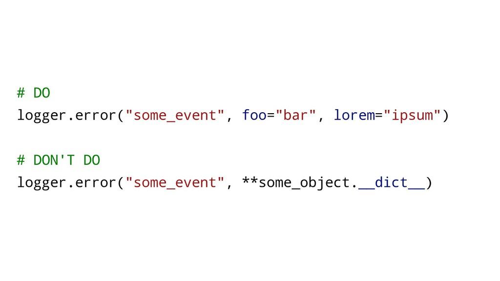 """# DO logger.error(""""some_event"""", foo=""""bar"""", lore..."""