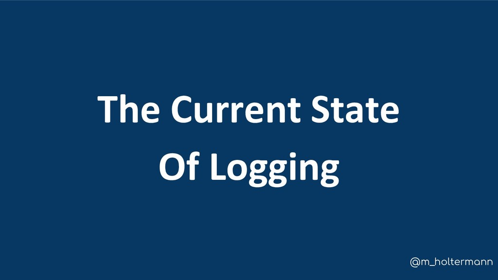 @m_holtermann The Current State Of Logging